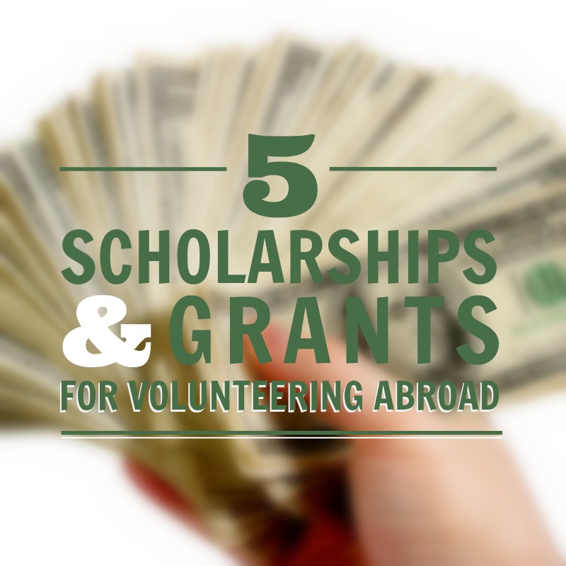 5 Scholarships and Grants for Volunteering Abroad - United Planet Blog
