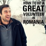 How to Be a Great Volunteer in Romania